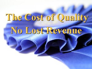 The Cost of Quality - Total Quality Management.