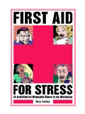 First Aid for Stress - 34 Activities for Managing Stress in the Workplace
