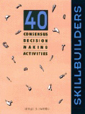 SkillBuilders: 40 Consensus Decision Making Activities